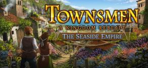 Купить Townsmen - A Kingdom Rebuilt: The Seaside Empire